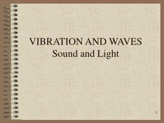 VIBRATION AND WAVES   Sound and Light