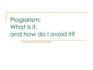 Plagiarism:  What is it,  and how do I avoid it?