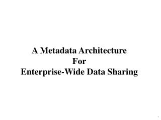 A Metadata Architecture For Enterprise-Wide Data Sharing