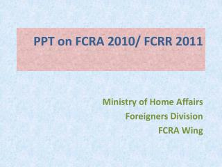 PPT on FCRA 2010/ FCRR 2011