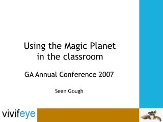 Using the Magic Planet  in the classroom