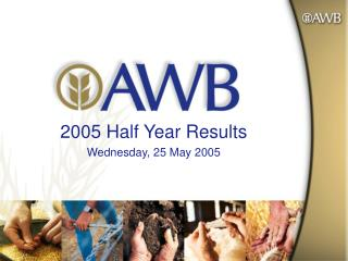 2005 Half Year Results Wednesday, 25 May 2005