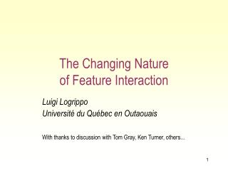 The Changing Nature  of Feature Interaction