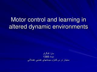 Motor control and learning in altered dynamic environments