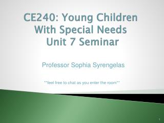 CE240:  Young Children With Special Needs   Unit 7 Seminar