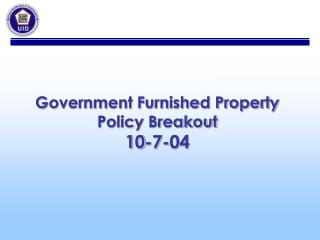 Government Furnished Property Policy Breakout 10-7-04