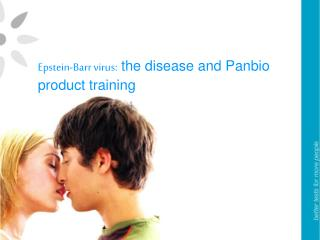 Epstein-Barr virus:  the disease and Panbio product training
