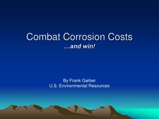 Combat Corrosion Costs …and win!