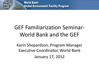 GEF Familiarization Seminar-  World Bank and the GEF