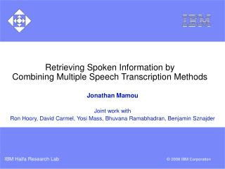 Retrieving Spoken Information by  Combining Multiple Speech Transcription Methods