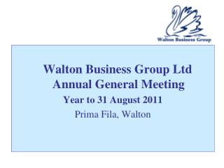 Walton Business Group Ltd  Annual General Meeting Year to 31 August 2011 Prima Fila, Walton
