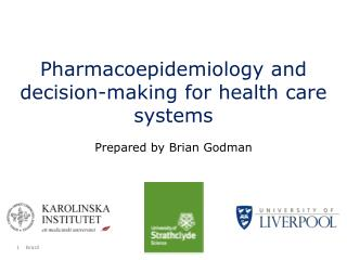 Pharmacoepidemiology and decision-making for health care systems Prepared by Brian Godman