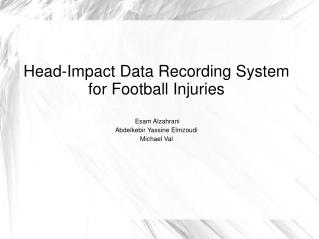 Head-Impact Data Recording System for Football Injuries  Esam Alzahrani