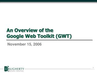 An Overview of the  Google Web Toolkit (GWT)