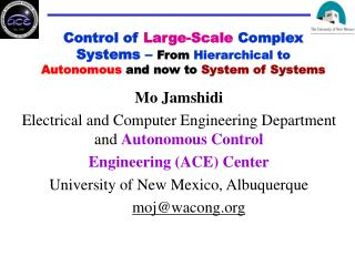 Mo Jamshidi Electrical and Computer Engineering Department and  Autonomous Control
