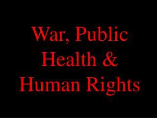 War, Public Health & Human Rights