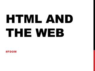 HTML and the web