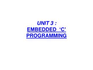 UNIT 3 :  EMBEDDED  'C' PROGRAMMING