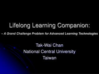 Lifelong Learning Companion: – A Grand Challenge Problem for Advanced Learning Technologies
