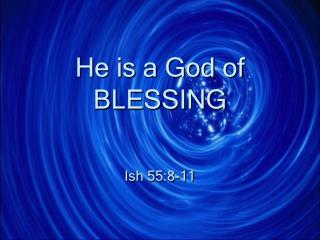 He is a God of BLESSING