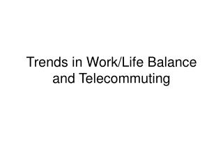 Trends in Work/Life Balance and Telecommuting