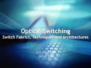 Optical Switching Switch Fabrics, Techniques and Architectures