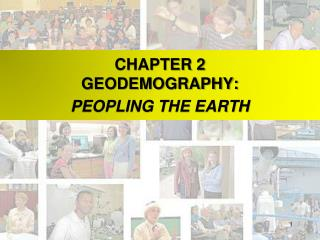 CHAPTER 2 GEODEMOGRAPHY:  PEOPLING THE EARTH