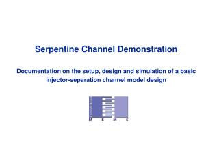 Serpentine Channel Demonstration Documentation on the setup, design and simulation of a basic