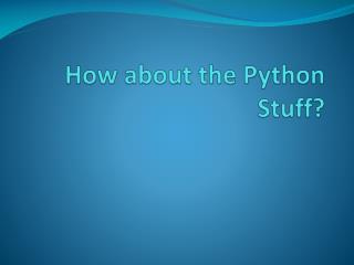 How about the Python Stuff?