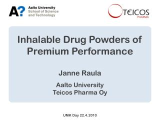 Inhalable Drug Powders of Premium Performance Janne Raula Aalto University Teicos Pharma Oy