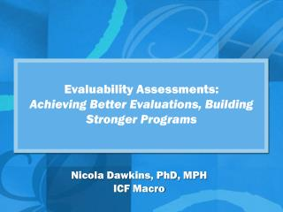 Evaluability  Assessments: Achieving Better Evaluations, Building Stronger Programs