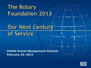 The Rotary Foundation 2013 Our Next Century of Service