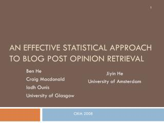 AN EFFECTIVE STATISTICAL APPROACH TO BLOG POST OPINION RETRIEVAL