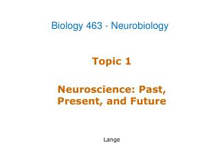 Topic 1 Neuroscience: Past, Present, and Future Lange