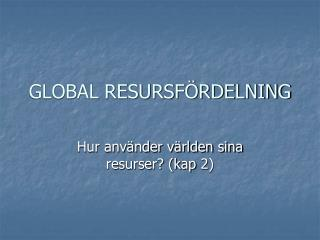 GLOBAL RESURSFÖRDELNING