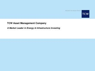 TCW Asset Management Company A Market Leader in Energy & Infrastructure Investing