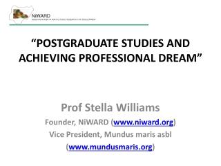 """""""POSTGRADUATE STUDIES AND ACHIEVING PROFESSIONAL DREAM"""" Prof Stella Williams"""
