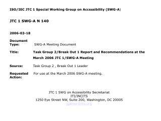 ISO/IEC JTC 1 Special Working Group on Accessibility (SWG-A ) JTC 1 SWG-A N 140 2006-03-18