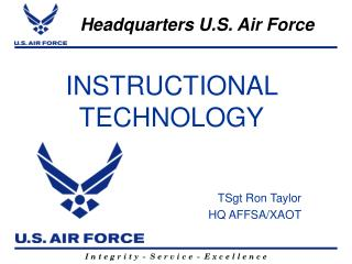 INSTRUCTIONAL TECHNOLOGY TSgt Ron Taylor HQ AFFSA/XAOT