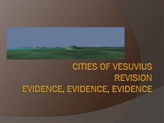 CITIES OF VESUVIUS REVISION EVIDENCE, EVIDENCE, EVIDENCE