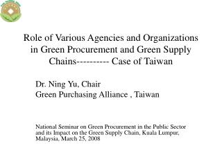 Role of Various Agencies and Organizations in Green Procurement and Green Supply Chains---------- Case of Taiwan