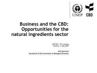 Business and the CBD: Opportunities for the natural ingredients sector UNCTAD / IFC meeting