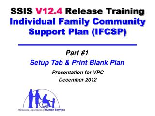 SSIS  V12.4 Release Training Individual Family Community Support Plan (IFCSP)