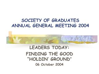 SOCIETY OF GRADUATES ANNUAL GENERAL MEETING 2004
