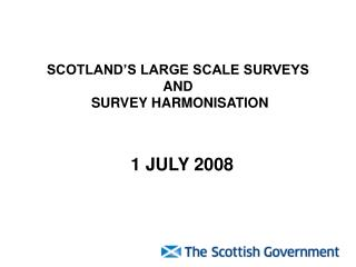 SCOTLAND'S LARGE SCALE SURVEYS  AND  SURVEY HARMONISATION