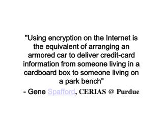 Using encryption on the Internet is the equivalent of arranging an armored car to deliver credit-card information from s