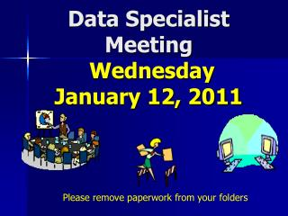 Data Specialist Meeting  Wednesday January 12, 2011