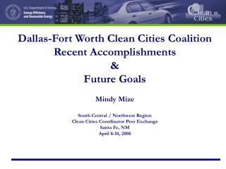 Dallas-Fort Worth Clean Cities Coalition Recent Accomplishments  &  Future Goals Mindy Mize
