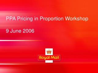 PPA Pricing in Proportion Workshop 9 June 2006