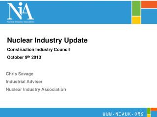 Nuclear Industry Update Construction Industry Council October 9 th 2013
